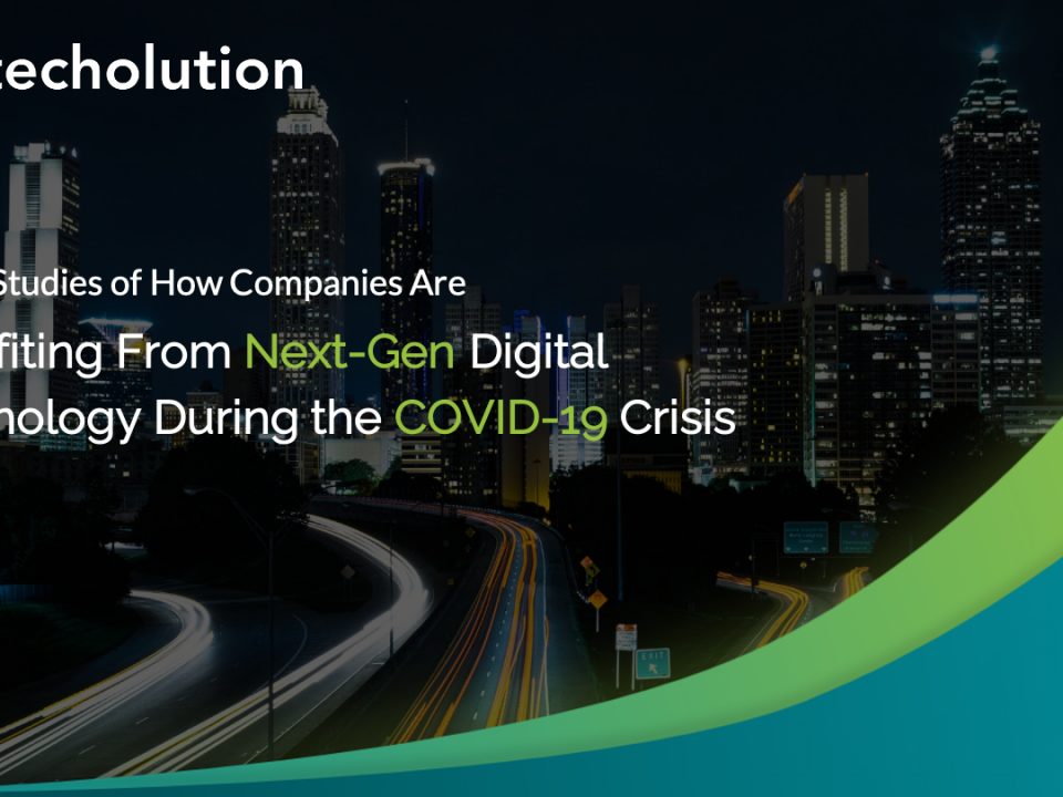 3 Case Studies of How Companies Are Benefiting From Next-Gen Digital Technology During the COVID-19 Crisis